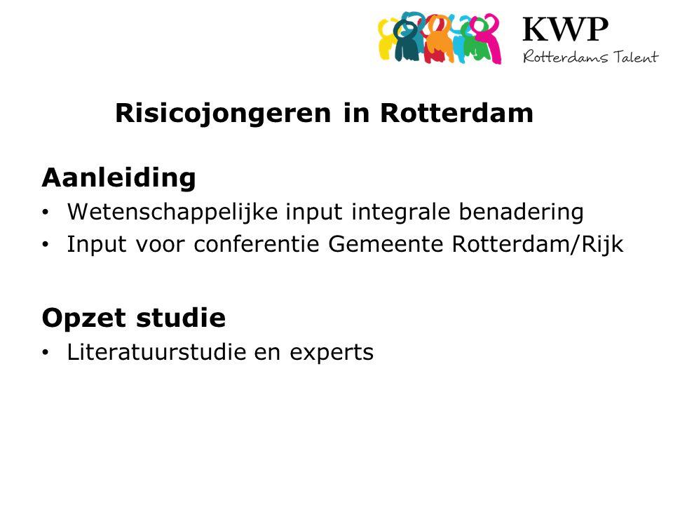 Risicojongeren in Rotterdam Aanleiding Wetenschappelijke input integrale benadering Input voor conferentie Gemeente Rotterdam/Rijk Opzet studie Literatuurstudie en experts