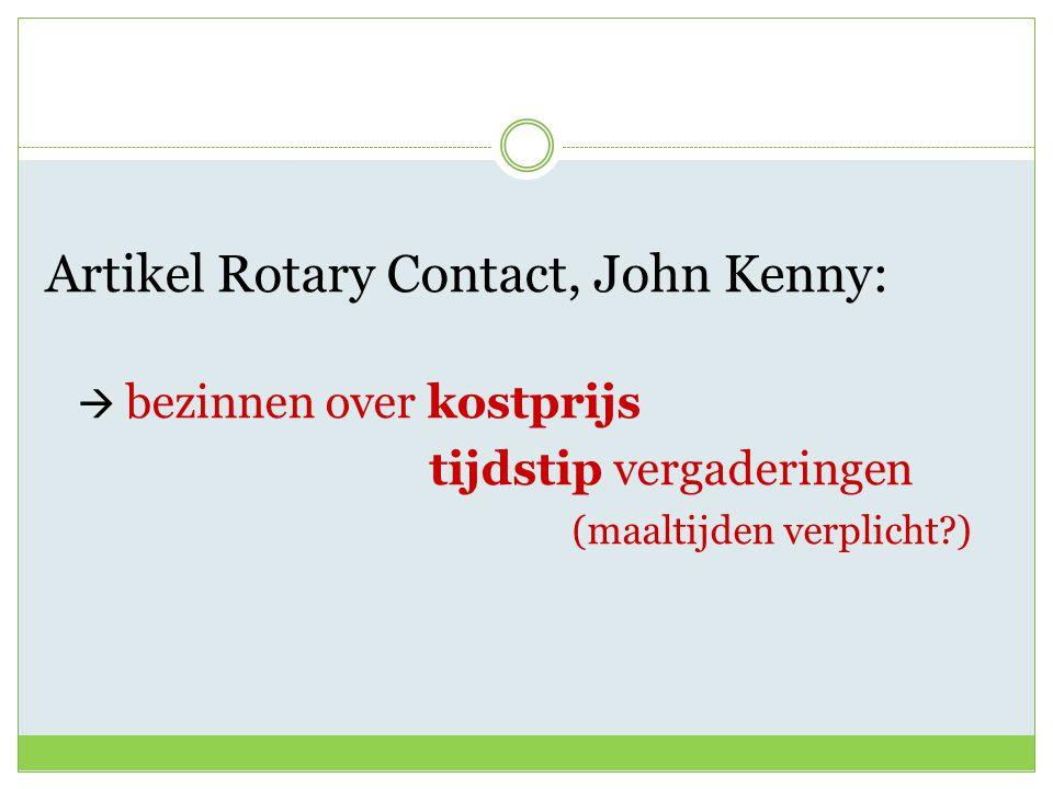 Artikel Rotary Contact, John Kenny:  bezinnen over kostprijs tijdstip vergaderingen (maaltijden verplicht )