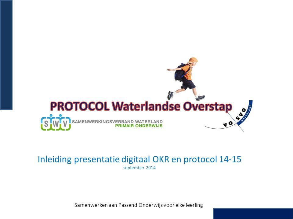 Inleiding presentatie digitaal OKR en protocol 14-15 september 2014 Samenwerken aan Passend Onderwijs voor elke leerling