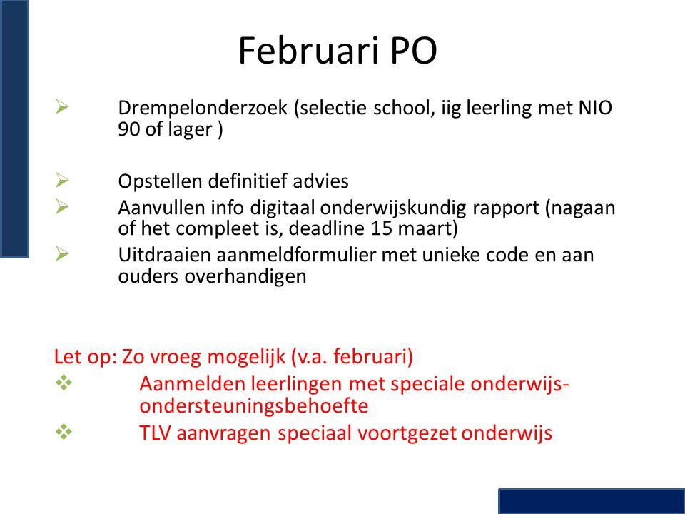 Februari PO  Drempelonderzoek (selectie school, iig leerling met NIO 90 of lager )  Opstellen definitief advies  Aanvullen info digitaal onderwijsk