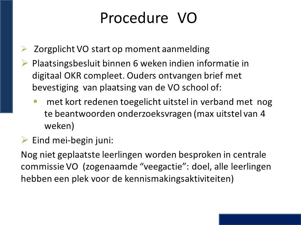 Procedure VO  Zorgplicht VO start op moment aanmelding  Plaatsingsbesluit binnen 6 weken indien informatie in digitaal OKR compleet. Ouders ontvange