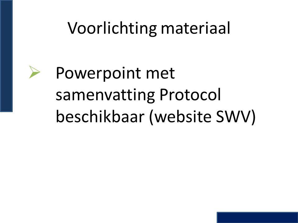 Voorlichting materiaal  Powerpoint met samenvatting Protocol beschikbaar (website SWV)