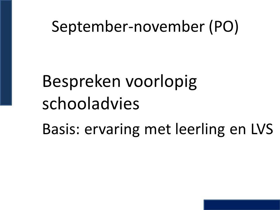 September-november (PO) Bespreken voorlopig schooladvies Basis: ervaring met leerling en LVS