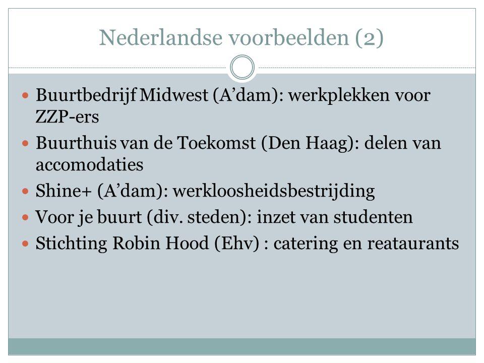 Nederlandse voorbeelden (2) Buurtbedrijf Midwest (A'dam): werkplekken voor ZZP-ers Buurthuis van de Toekomst (Den Haag): delen van accomodaties Shine+ (A'dam): werkloosheidsbestrijding Voor je buurt (div.