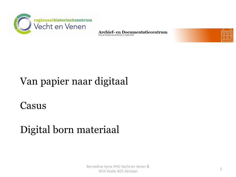 Van papier naar digitaal Casus Digital born materiaal Bernadine Ypma RHC Vecht en Venen & Wim Koole ADC Kampen 1