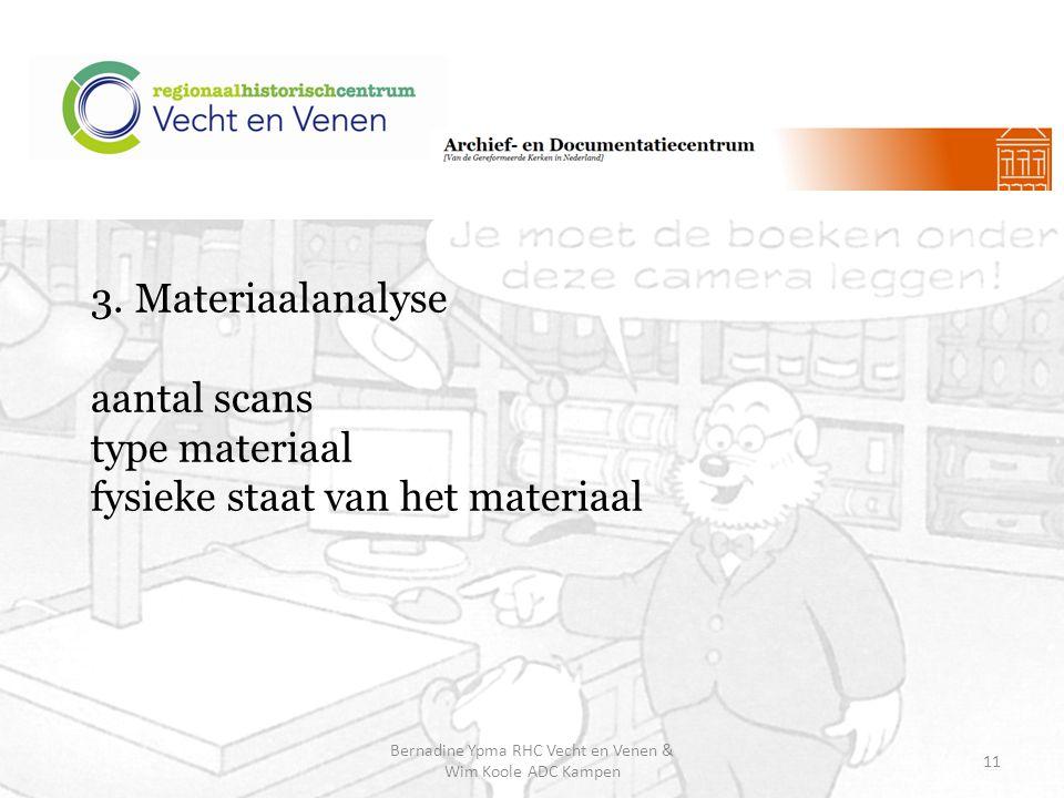 3. Materiaalanalyse aantal scans type materiaal fysieke staat van het materiaal Bernadine Ypma RHC Vecht en Venen & Wim Koole ADC Kampen 11