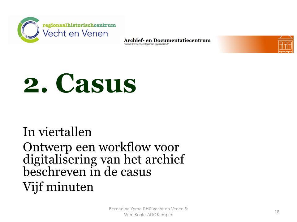 2. Casus In viertallen Ontwerp een workflow voor digitalisering van het archief beschreven in de casus Vijf minuten Bernadine Ypma RHC Vecht en Venen