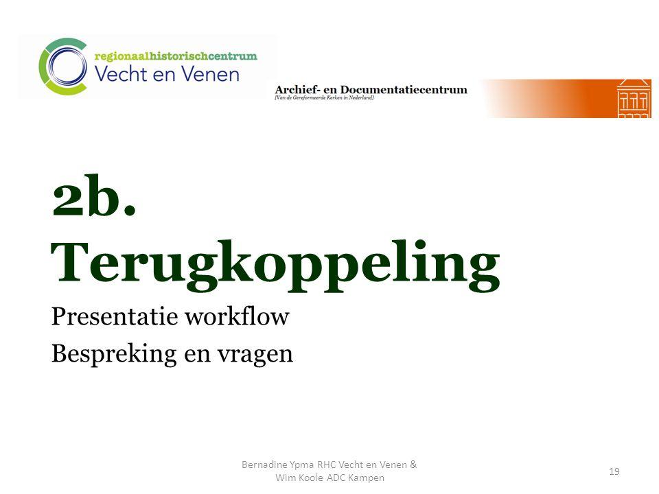 2b. Terugkoppeling Presentatie workflow Bespreking en vragen Bernadine Ypma RHC Vecht en Venen & Wim Koole ADC Kampen 19