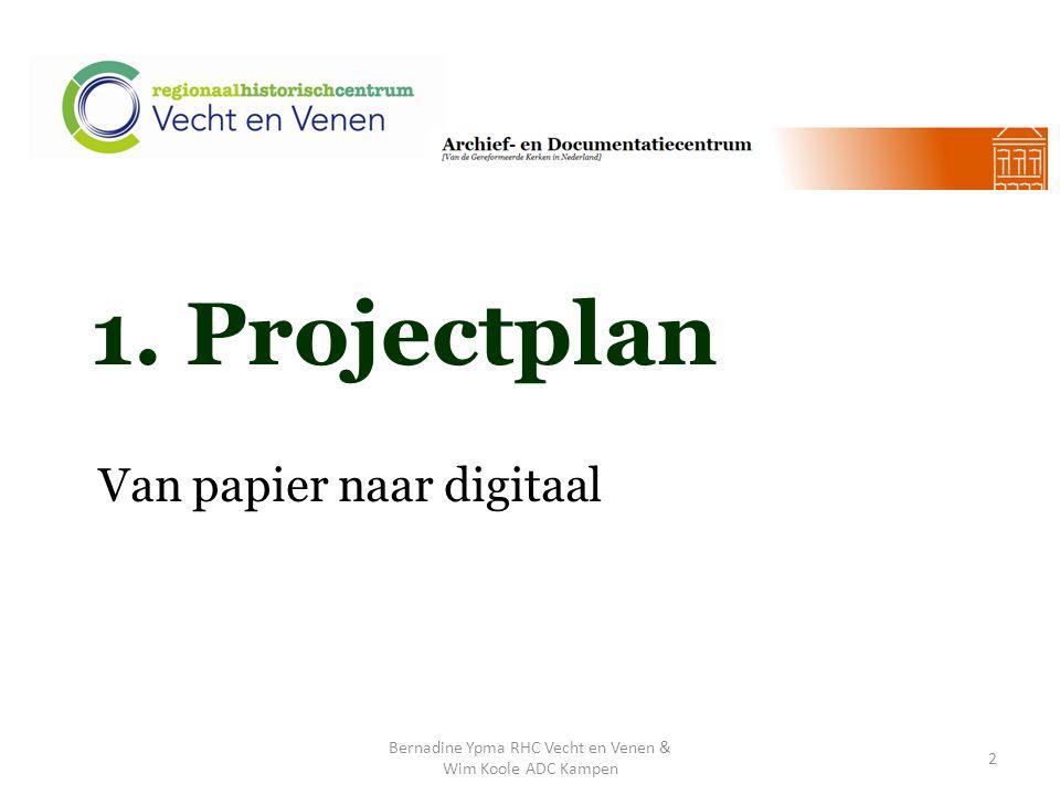 1. Projectplan Van papier naar digitaal Bernadine Ypma RHC Vecht en Venen & Wim Koole ADC Kampen 2