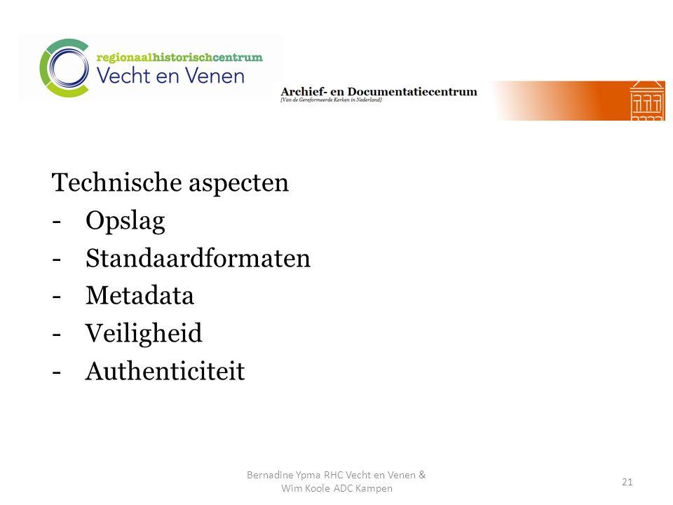 Technische aspecten -Opslag -Standaardformaten -Metadata -Veiligheid -Authenticiteit Bernadine Ypma RHC Vecht en Venen & Wim Koole ADC Kampen 21