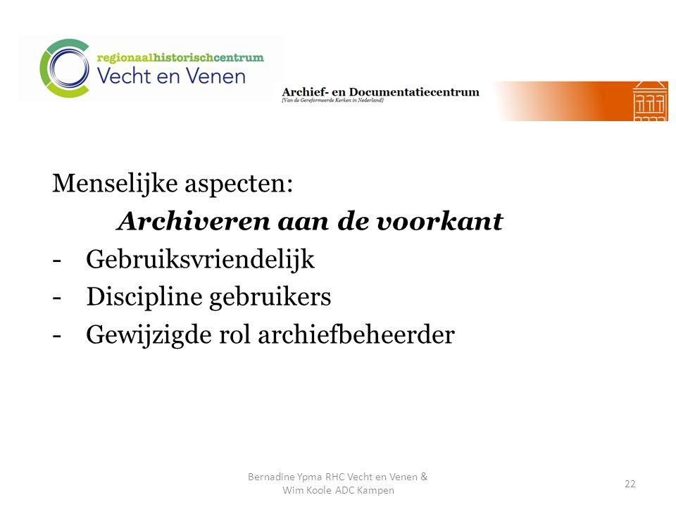 Menselijke aspecten: Archiveren aan de voorkant -Gebruiksvriendelijk -Discipline gebruikers -Gewijzigde rol archiefbeheerder Bernadine Ypma RHC Vecht en Venen & Wim Koole ADC Kampen 22
