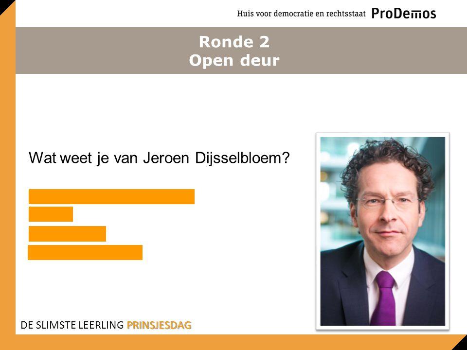 Ronde 2 Open deur Wat weet je van Jeroen Dijsselbloem? Minister van Financiën PvdA Eurogroep Kabinet Rutte II PRINSJESDAG DE SLIMSTE LEERLING PRINSJES