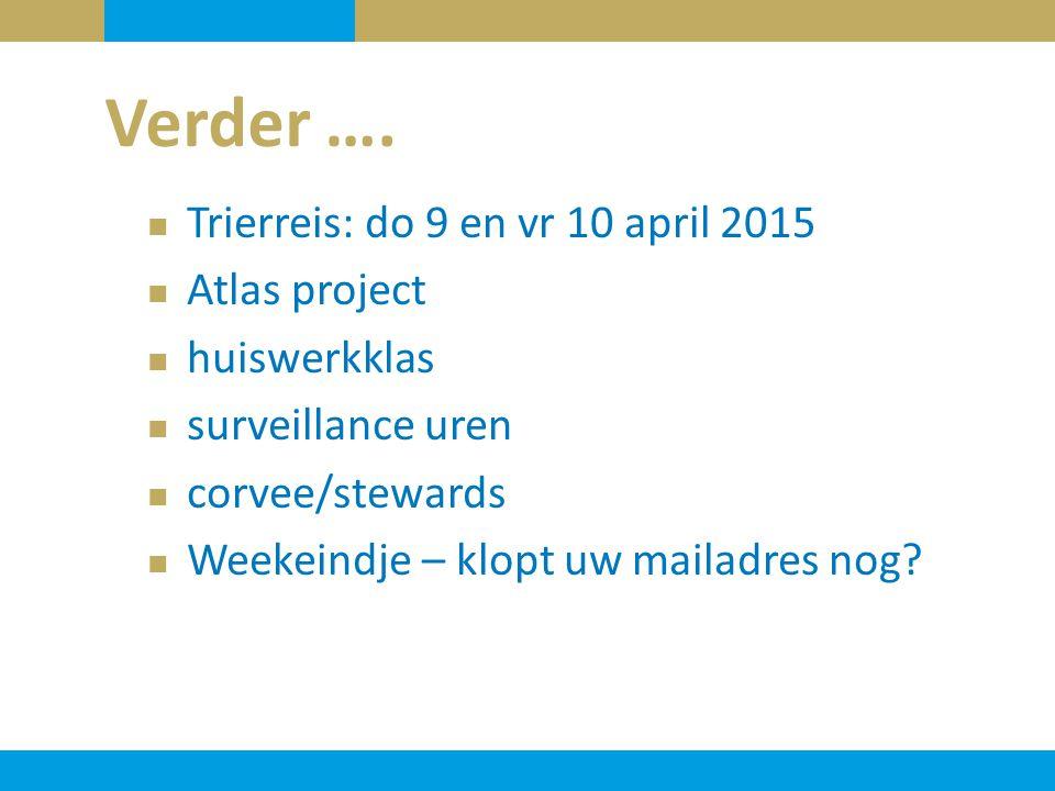 Verder …. Trierreis: do 9 en vr 10 april 2015 Atlas project huiswerkklas surveillance uren corvee/stewards Weekeindje – klopt uw mailadres nog?