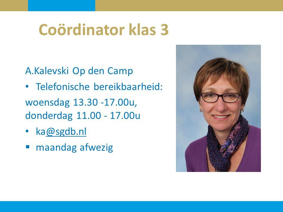 Coördinator klas 3 A.Kalevski Op den Camp Telefonische bereikbaarheid: woensdag 13.30 -17.00u, donderdag 11.00 - 17.00u ka@sgdb.nl@sgdb.nl  maandag a