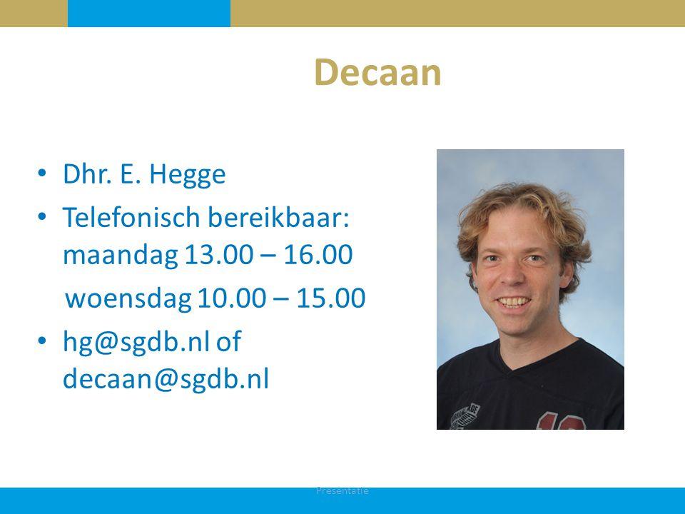Decaan Dhr. E. Hegge Telefonisch bereikbaar: maandag 13.00 – 16.00 woensdag 10.00 – 15.00 hg@sgdb.nl of decaan@sgdb.nl Presentatie