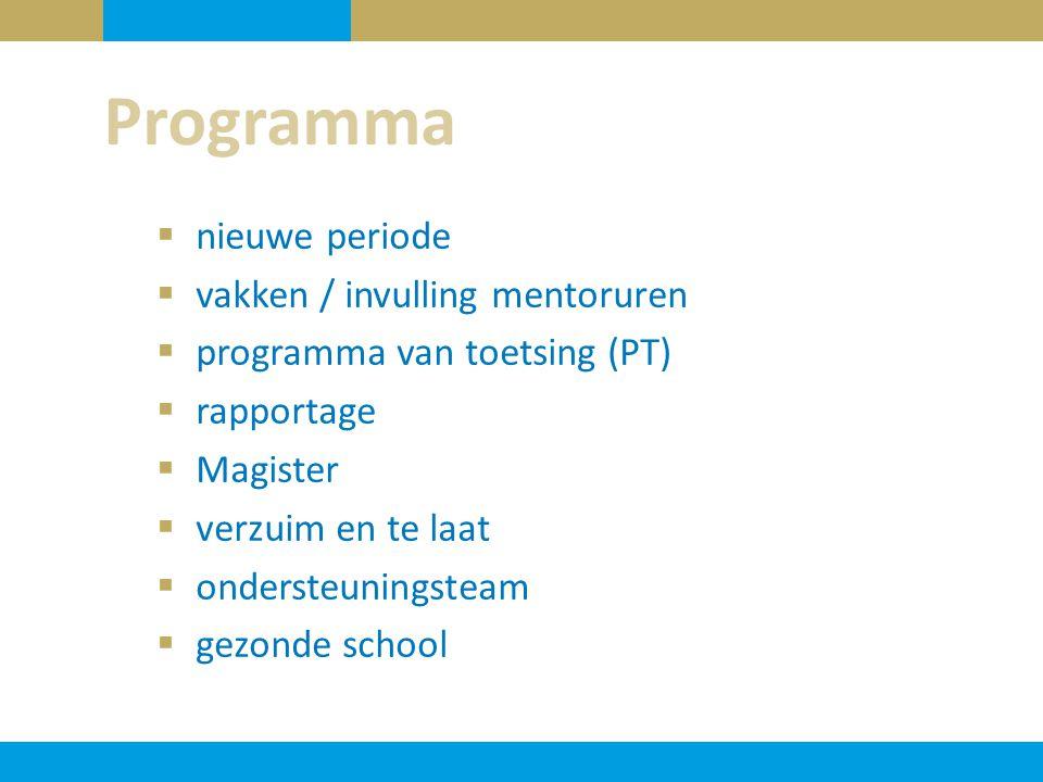  nieuwe periode  vakken / invulling mentoruren  programma van toetsing (PT)  rapportage  Magister  verzuim en te laat  ondersteuningsteam  gez