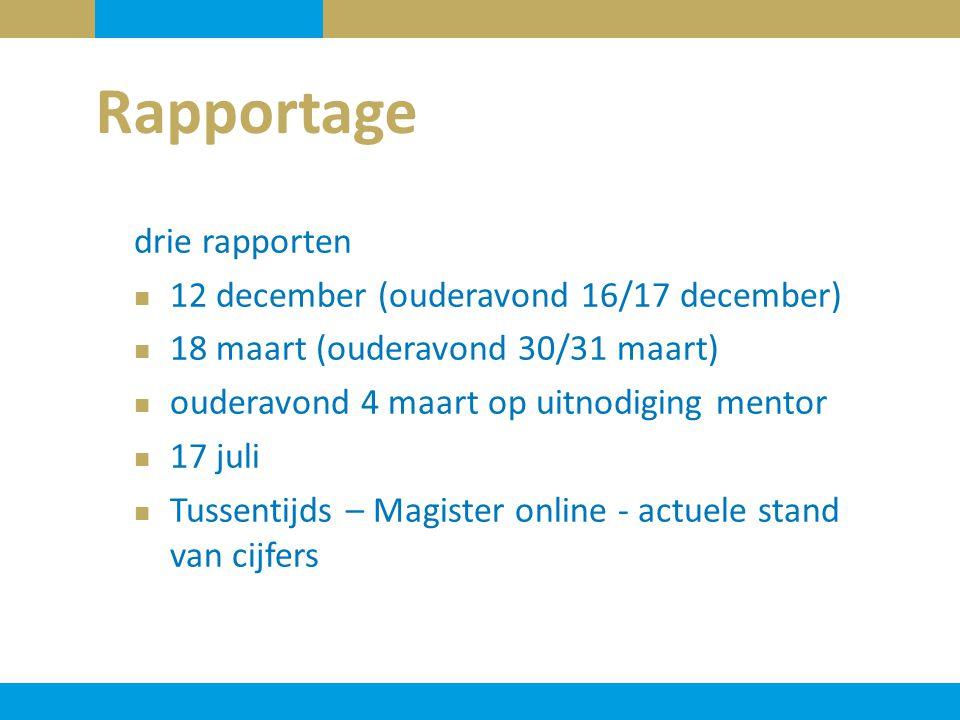 Rapportage drie rapporten 12 december (ouderavond 16/17 december) 18 maart (ouderavond 30/31 maart) ouderavond 4 maart op uitnodiging mentor 17 juli T