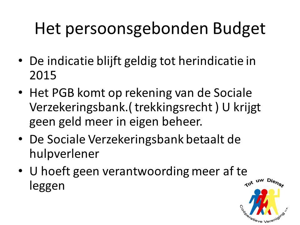 Het persoonsgebonden Budget De indicatie blijft geldig tot herindicatie in 2015 Het PGB komt op rekening van de Sociale Verzekeringsbank.( trekkingsre