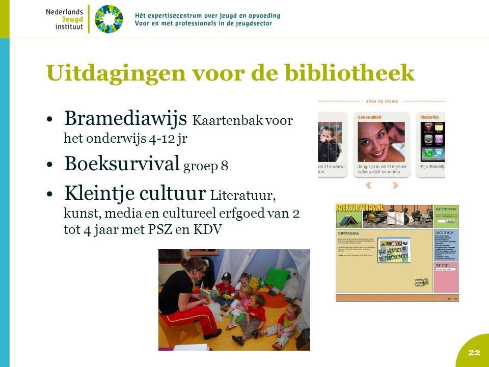 Uitdagingen voor de bibliotheek 22 Bramediawijs Kaartenbak voor het onderwijs 4-12 jr Boeksurvival groep 8 Kleintje cultuur Literatuur, kunst, media en cultureel erfgoed van 2 tot 4 jaar met PSZ en KDV