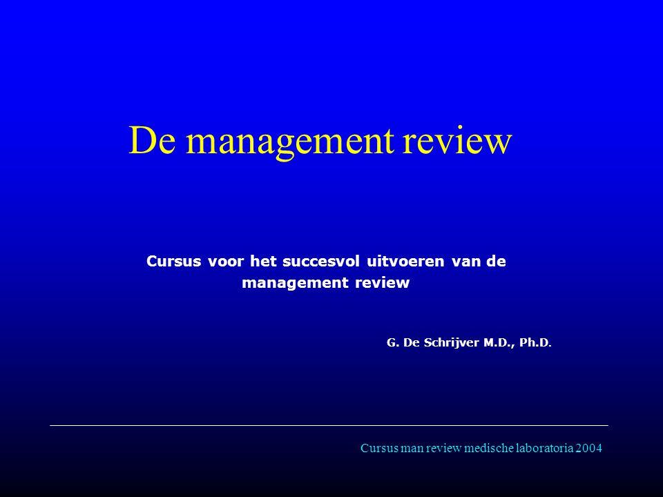 Cursus man review medische laboratoria 2004 De management review Cursus voor het succesvol uitvoeren van de management review G.