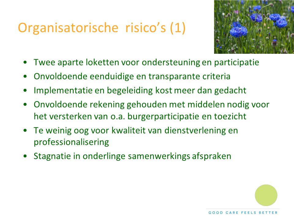 Organisatorische risico's (1) Twee aparte loketten voor ondersteuning en participatie Onvoldoende eenduidige en transparante criteria Implementatie en