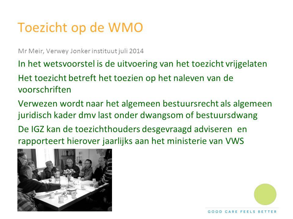 Toezicht op de WMO Mr Meir, Verwey Jonker instituut juli 2014 In het wetsvoorstel is de uitvoering van het toezicht vrijgelaten Het toezicht betreft h