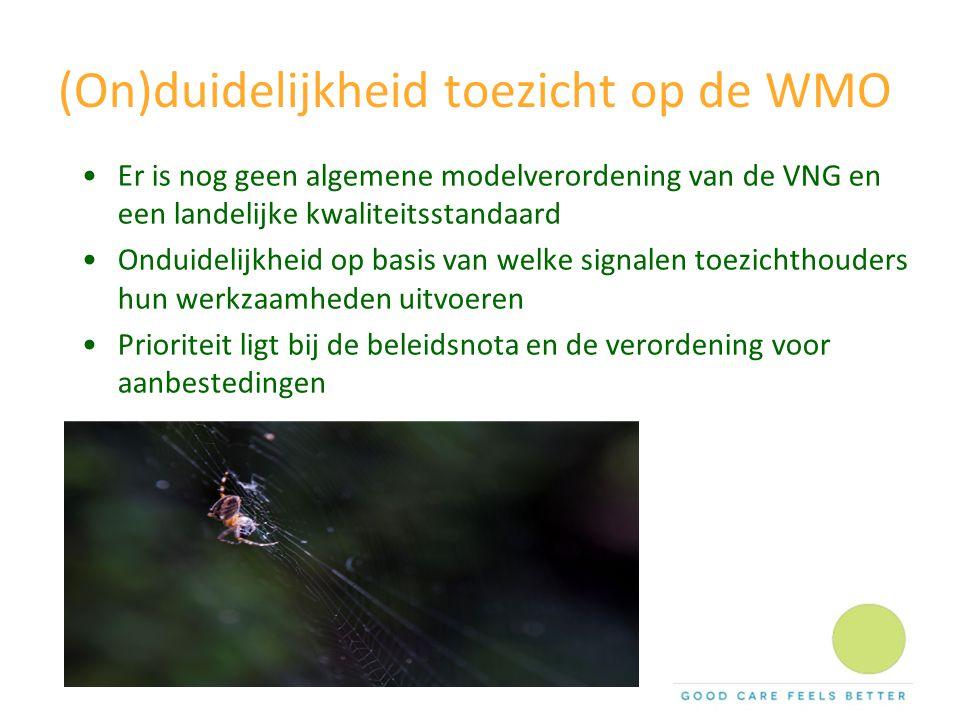 (On)duidelijkheid toezicht op de WMO Er is nog geen algemene modelverordening van de VNG en een landelijke kwaliteitsstandaard Onduidelijkheid op basi