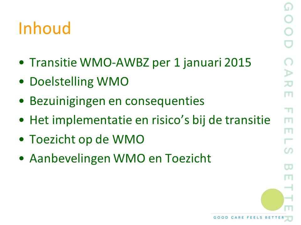 Inhoud Transitie WMO-AWBZ per 1 januari 2015 Doelstelling WMO Bezuinigingen en consequenties Het implementatie en risico's bij de transitie Toezicht o