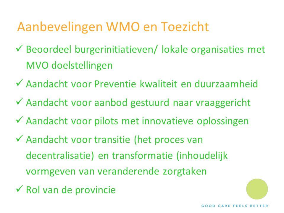 Aanbevelingen WMO en Toezicht Beoordeel burgerinitiatieven/ lokale organisaties met MVO doelstellingen Aandacht voor Preventie kwaliteit en duurzaamhe