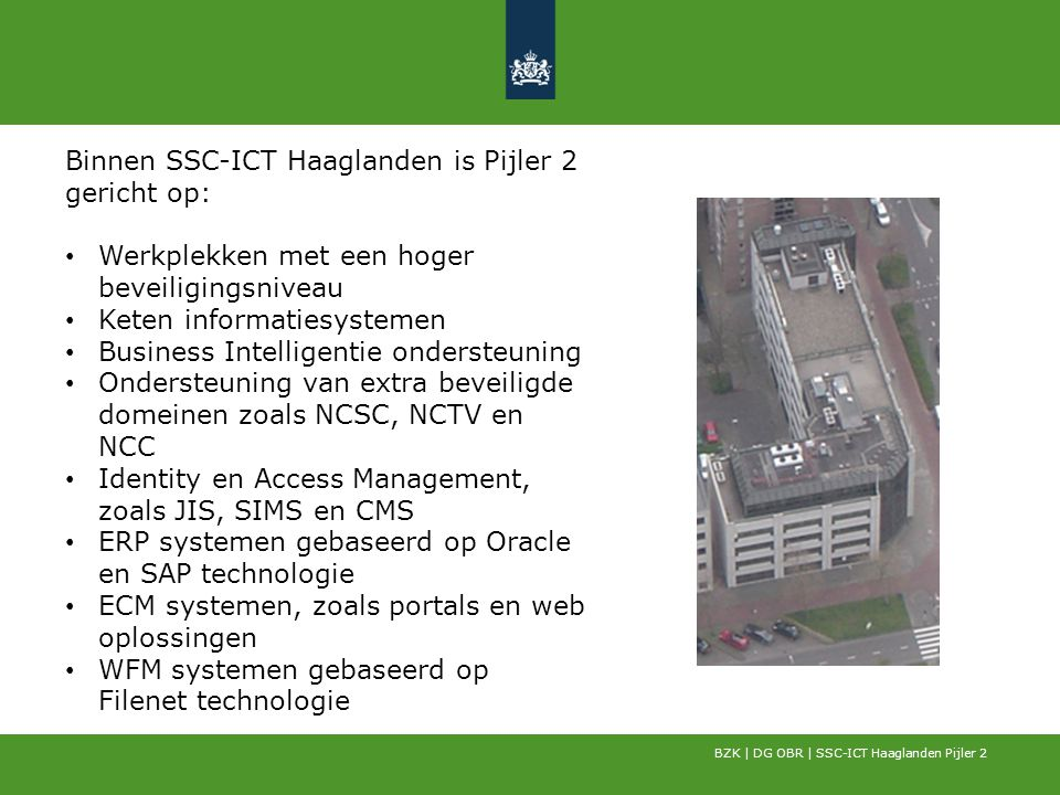 Binnen SSC-ICT Haaglanden is Pijler 2 gericht op: Werkplekken met een hoger beveiligingsniveau Keten informatiesystemen Business Intelligentie onderst
