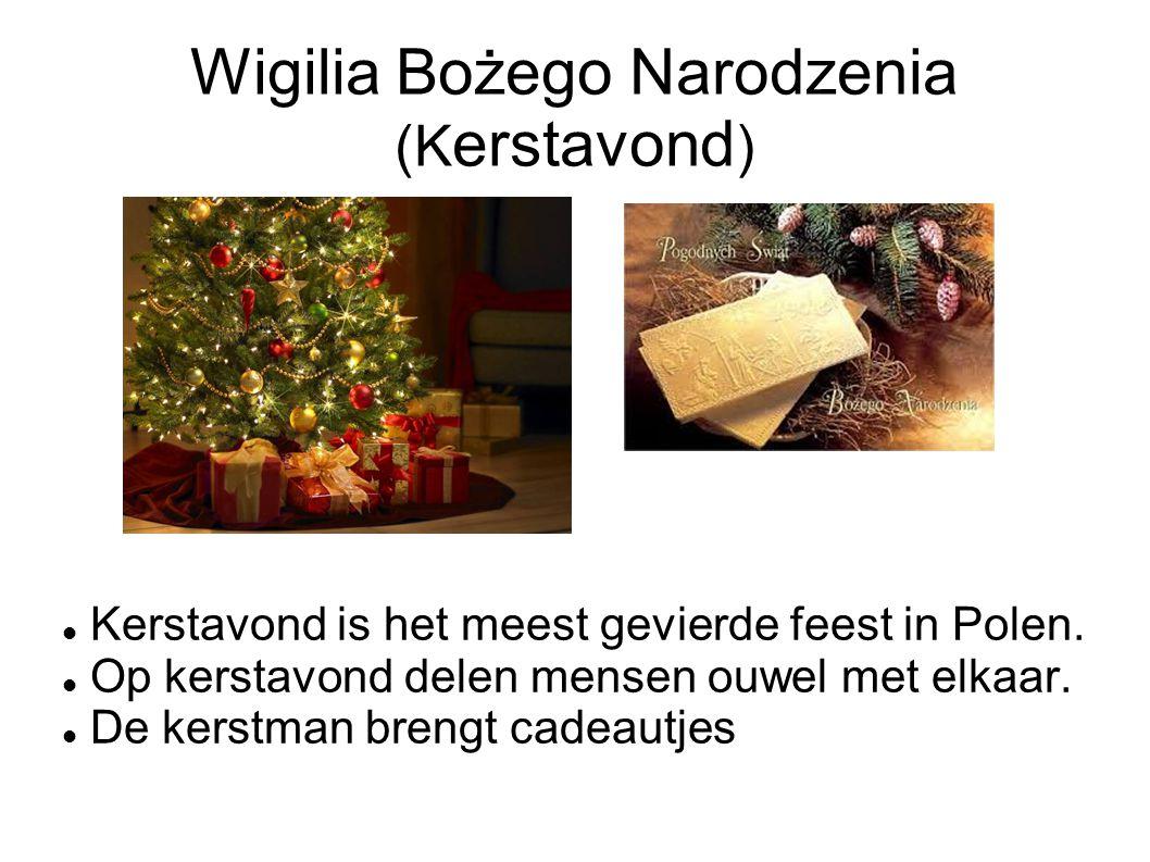 Wigilia Bożego Narodzenia (K erstavond ) Kerstavond is het meest gevierde feest in Polen. Op kerstavond delen mensen ouwel met elkaar. De kerstman bre