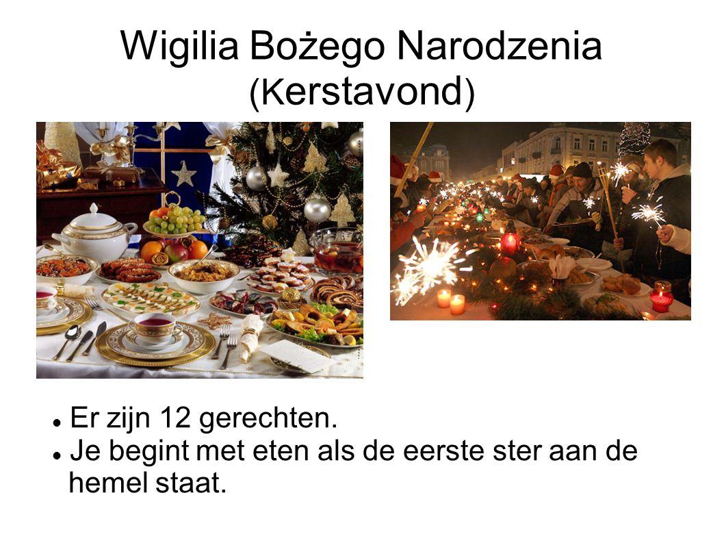 Wigilia Bożego Narodzenia (K erstavond ) Er zijn 12 gerechten. Je begint met eten als de eerste ster aan de hemel staat.
