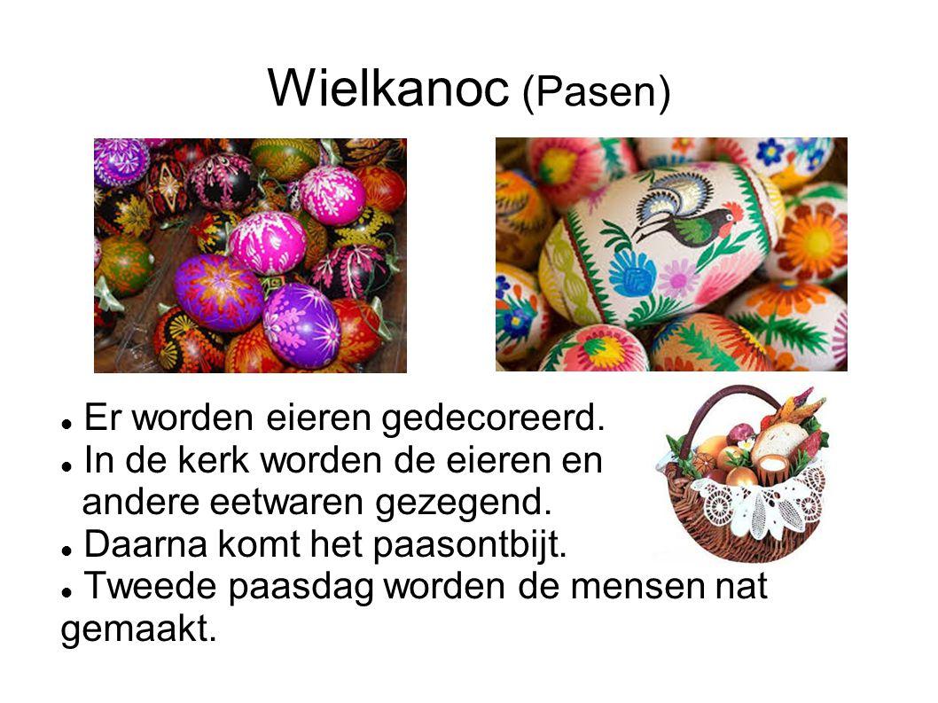 Wielkanoc (Pasen) Er worden eieren gedecoreerd. In de kerk worden de eieren en andere eetwaren gezegend. Daarna komt het paasontbijt. Tweede paasdag w