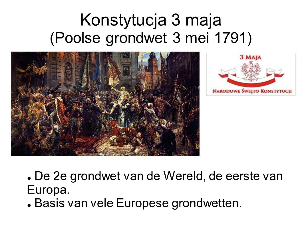 Konstytucja 3 maja (Poolse grondwet 3 mei 1791) De 2e grondwet van de Wereld, de eerste van Europa. Basis van vele Europese grondwetten.