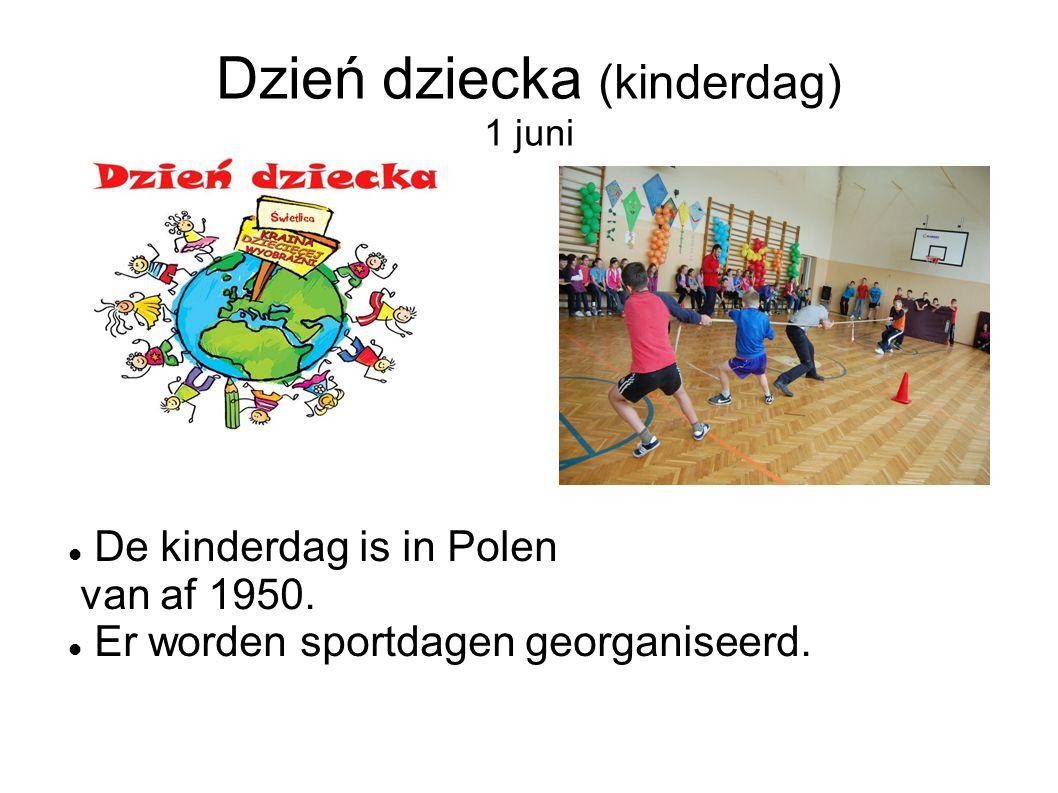 Dzień dziecka (kinderdag) 1 juni De kinderdag is in Polen van af 1950. Er worden sportdagen georganiseerd.