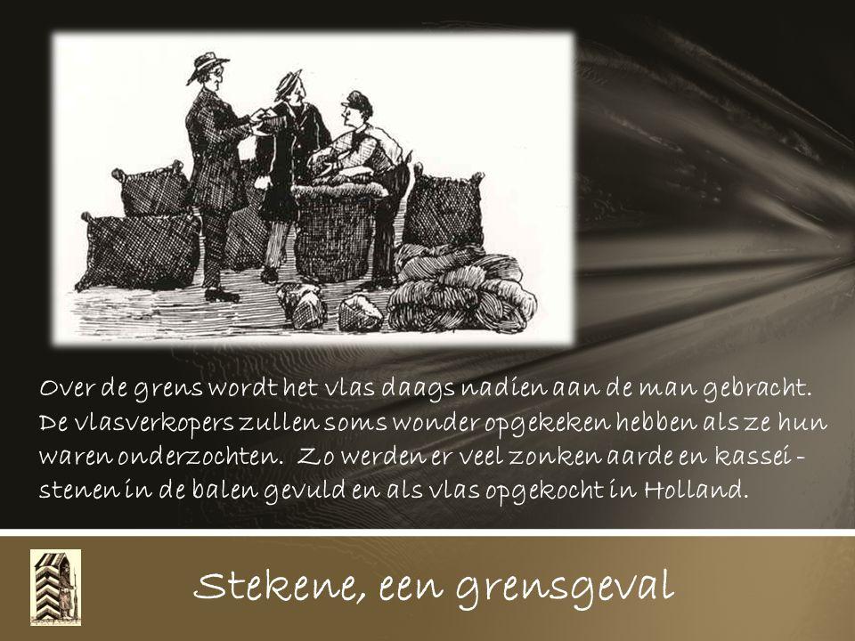 Het vlas wordt 's nachts aangebracht en overgestoken naar Holland. Het wordt bij middel van een trapladder op een plank geschoven. De plank rust over