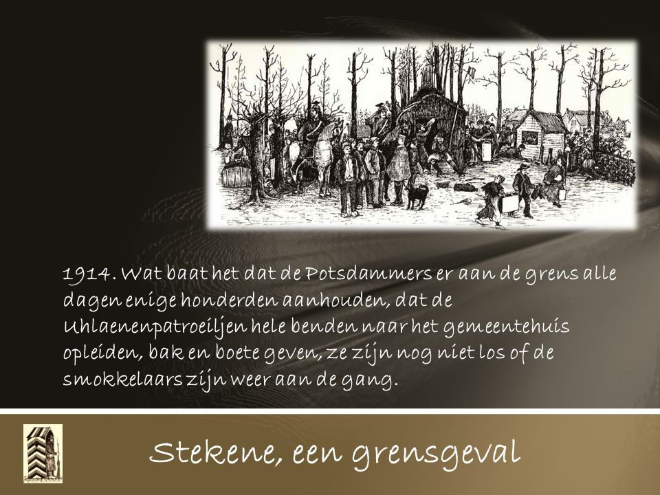 1914. De gemeente moet strooi leveren en langsheen de grens werden strooien kotjes opgetimmerd voor de grenswachten Stekene, een grensgeval