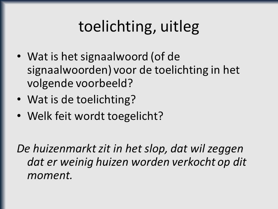 toelichting, uitleg Wat is het signaalwoord (of de signaalwoorden) voor de toelichting in het volgende voorbeeld? Wat is de toelichting? Welk feit wor