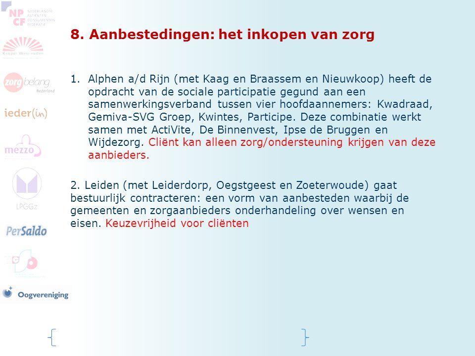8. Aanbestedingen: het inkopen van zorg 1.Alphen a/d Rijn (met Kaag en Braassem en Nieuwkoop) heeft de opdracht van de sociale participatie gegund aan
