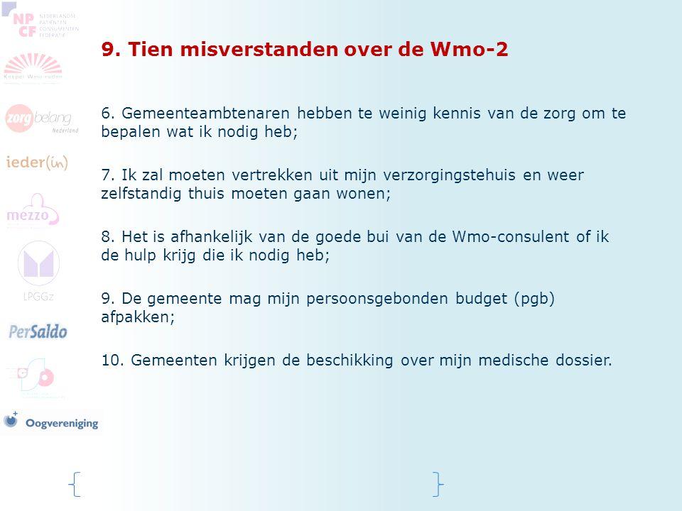9. Tien misverstanden over de Wmo-2 6. Gemeenteambtenaren hebben te weinig kennis van de zorg om te bepalen wat ik nodig heb; 7. Ik zal moeten vertrek