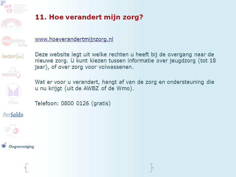 11. Hoe verandert mijn zorg? www.hoeverandertmijnzorg.nl Deze website legt uit welke rechten u heeft bij de overgang naar de nieuwe zorg. U kunt kieze
