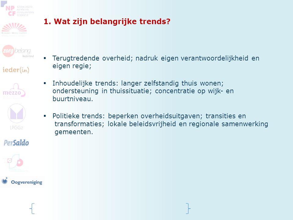 1. Wat zijn belangrijke trends?  Terugtredende overheid; nadruk eigen verantwoordelijkheid en eigen regie;  Inhoudelijke trends: langer zelfstandig