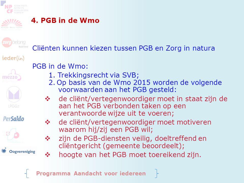 4. PGB in de Wmo Cliënten kunnen kiezen tussen PGB en Zorg in natura PGB in de Wmo: 1. Trekkingsrecht via SVB; 2.Op basis van de Wmo 2015 worden de vo