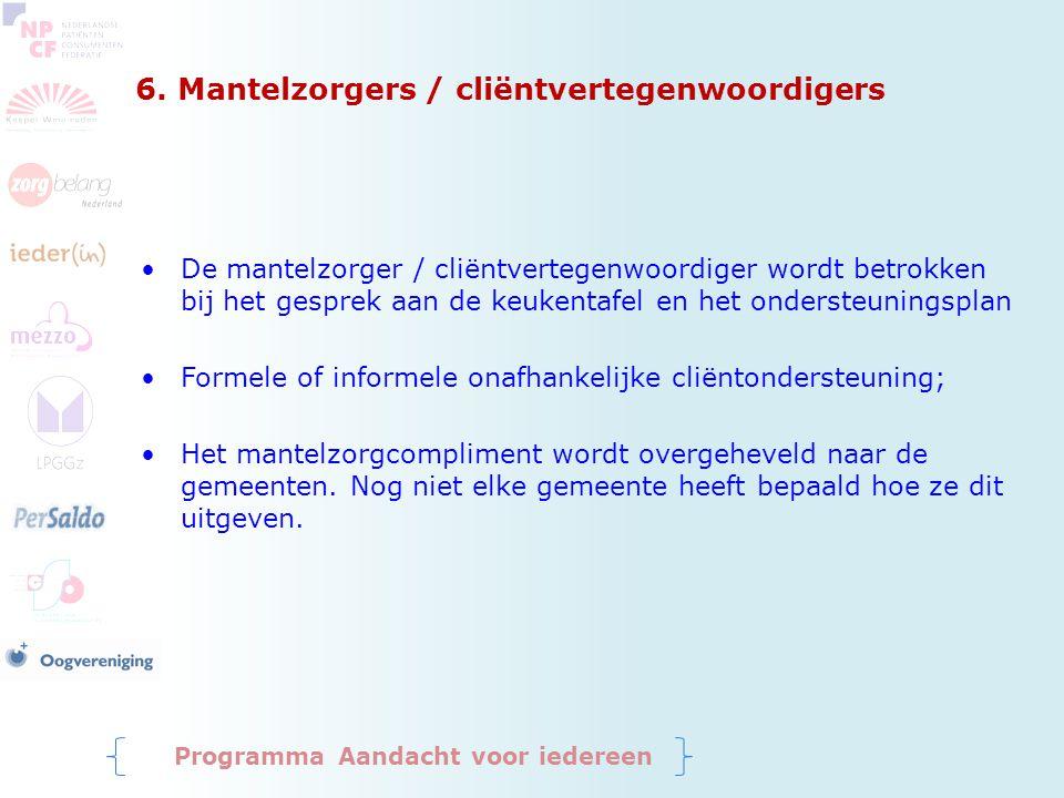 6. Mantelzorgers / cliëntvertegenwoordigers De mantelzorger / cliëntvertegenwoordiger wordt betrokken bij het gesprek aan de keukentafel en het onders