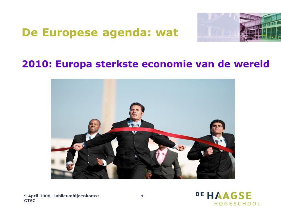 9 April 2008, Jubileumbijeenkomst GTSC 4 De Europese agenda: wat 2010: Europa sterkste economie van de wereld