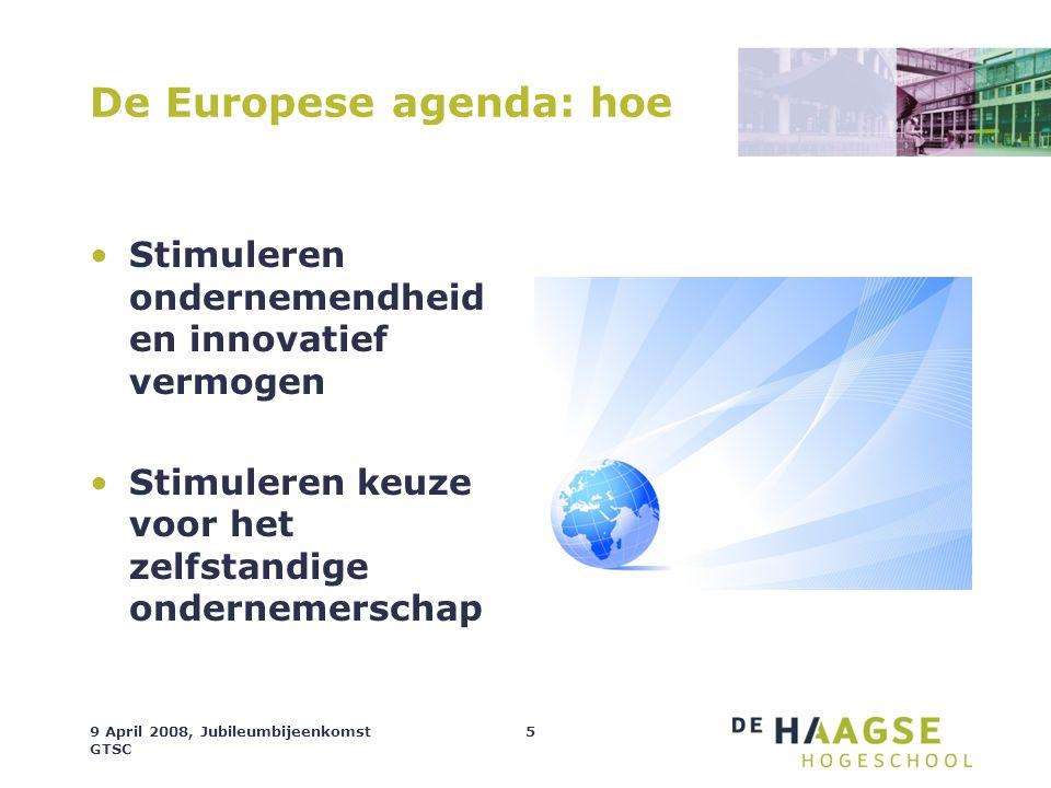 9 April 2008, Jubileumbijeenkomst GTSC 5 De Europese agenda: hoe Stimuleren ondernemendheid en innovatief vermogen Stimuleren keuze voor het zelfstand