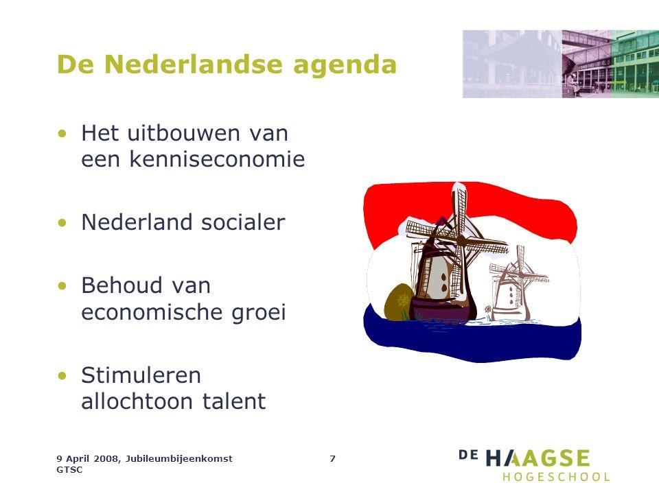 9 April 2008, Jubileumbijeenkomst GTSC 7 De Nederlandse agenda Het uitbouwen van een kenniseconomie Nederland socialer Behoud van economische groei St