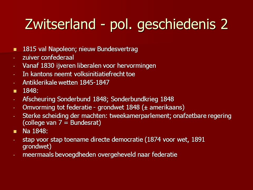 Zwitserland - pol. geschiedenis 2 1815 val Napoleon; nieuw Bundesvertrag 1815 val Napoleon; nieuw Bundesvertrag - zuiver confederaal - Vanaf 1830 ijve