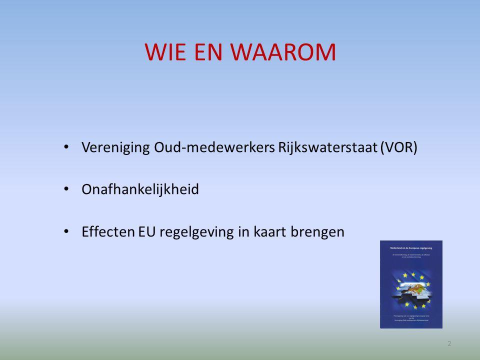 WIE EN WAAROM Vereniging Oud-medewerkers Rijkswaterstaat (VOR) Onafhankelijkheid Effecten EU regelgeving in kaart brengen 2