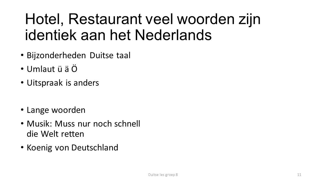 Hotel, Restaurant veel woorden zijn identiek aan het Nederlands Bijzonderheden Duitse taal Umlaut ü ä Ö Uitspraak is anders Lange woorden Musik: Muss